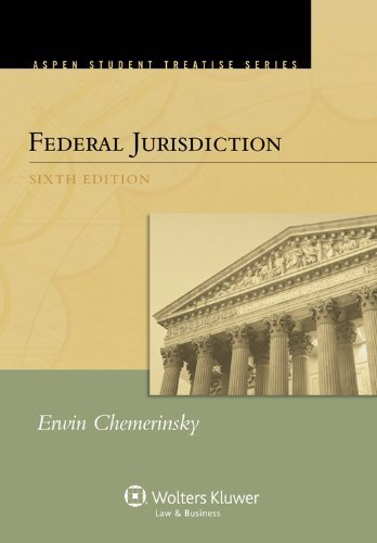 Federal Jurisdiction, Sixth Edition (Aspen Student Treatise Series) by Erwin Chemerinsky Published by Aspen Publishers 6th (sixth) edition (2011) Paperback