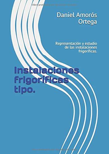 Instalaciones frigoríficas tipo. Representación y estudio de las instalaciones frigoríficas.  [Amorós Ortega, Don Daniel] (Tapa Blanda)