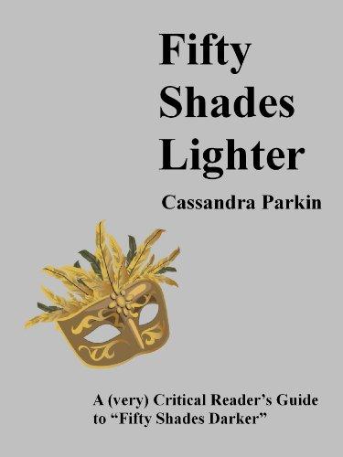 "Cassandra Parkin - Fifty Shades Lighter: A (very) Critical Reader's Guide to ""Fifty Shades Darker"" (Lighter Shades of Grey Book 2)"
