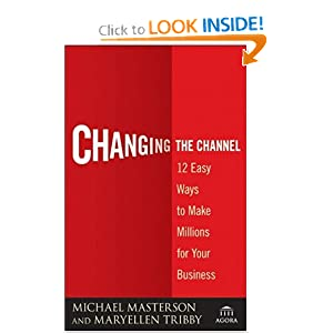 Changing the Channel: 12 Easy Ways to Make Millions for Your Business (Agora Series) MaryEllen Tribby