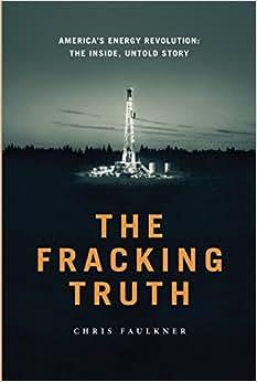 The Fracking Truth:America's Energy Revolution: The Inside, Untold Story