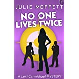 No One Lives Twice: A Lexi Carmichael Mystery, Book One ~ Julie Moffett