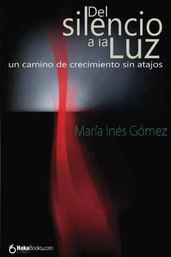 Del silencio a la luz: Un camino de crecimiento sin atajos  [Gomez, Maria Ines] (Tapa Blanda)