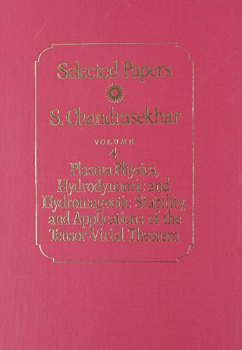 Selected Papers, Volume 4: Plasma Physics, Hydrodynamic and Hydromagnetic Stability, and Applications of the Tensor-Virial Theorem: Plasma Physics, ... Theorem v. 4 (Selected Papers, Vol 4)