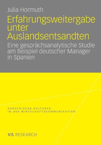 Erfahrungsweitergabe unter Auslandsentsandten: Eine gesprächsanalytische Studie am Beispiel deutscher Manager in Spanie