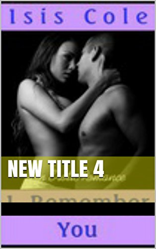 Isis Cole - Remember You (An Erotic Romance): Remember You (An Erotic Romance)