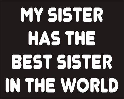 My Sister has the Best Sister in the World Funny
