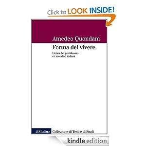 Forma del vivere: L'etica del gentiluomo e i moralisti italiani (Italian Edition) Amedeo Quondam