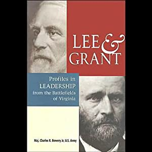 Lee & Grant: Profiles in Leadership from the Battlefields of Virginia | [Charles R. Bowery]