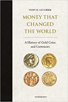 Money That Changed The World: A History Of Gold Coins And Gold Currencies