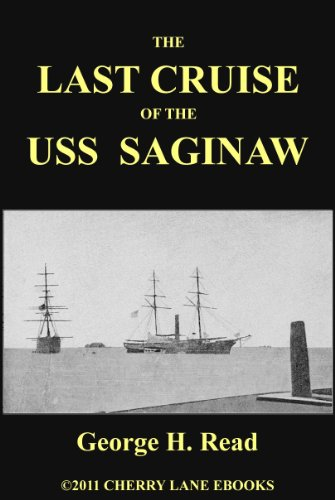 The Last Cruise of the USS Saginaw [Illustrated]