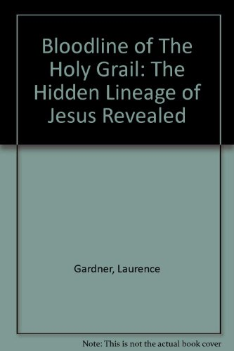 Bloodline of The Holy Grail: The Hidden Lineage of Jesus Revealed PDF