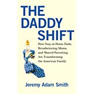 The Daddy Shift: How Stay-at-Home Dads, Breadwinning Moms, and Shared Parenting Are Transforming the American...