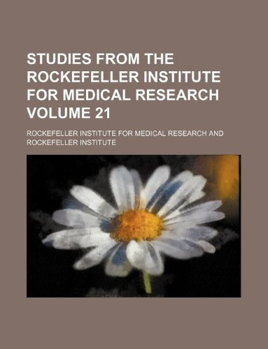 Studies from the Rockefeller Institute for Medical Research Volume 21