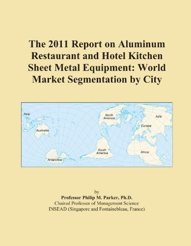 The 2011 Report on Aluminum Restaurant and Hotel Kitchen Sheet Metal Equipment: World Market Segmentation by City