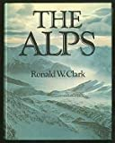 The Alps (0297766023) by Clark, Ronald W.