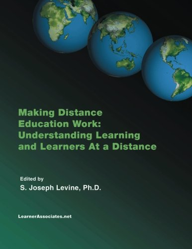 Making Distance Education Work: Understanding Learning And Learners At A Distance