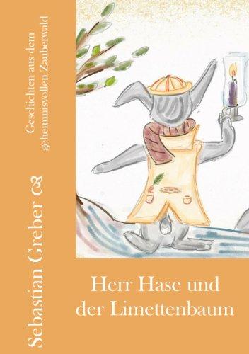 Sebastian Greber - Herr Hase und der Limettenbaum (Geschichten aus dem geheimnisvollen Zauberwald) (German Edition)