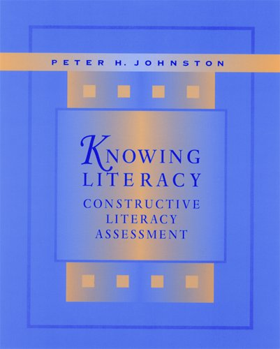 Knowing Literacy: Constructive Literacy Assessment