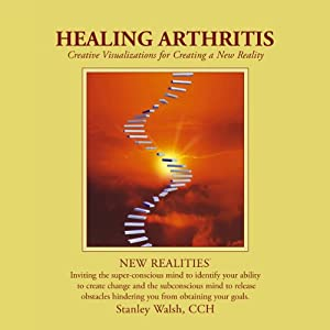 New Realities: Healing Arthritis | [Stanley Walsh, Patricia Walsh]