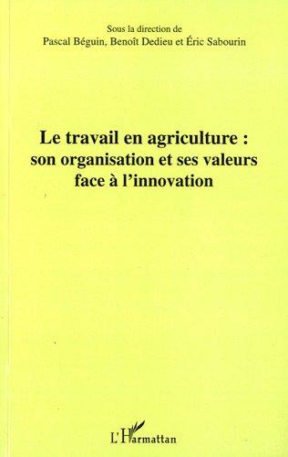 Travail en Agriculture Son Organisation et Ses Valeurs Face a l'Innovation