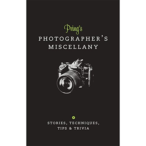 Prings Photographers Miscellany: Stories, Techniques, Tips & Trivia (Ilex Miscellany)