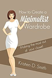 How to Embrace a Minimalist Wardrobe - Making the Most Out of Your Closet!