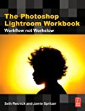 Seth Resnick The Photoshop Lightroom Workbook: Workflow not Workslow in Lightroom 2