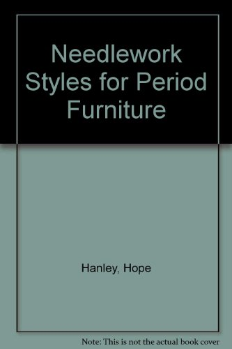 Needlework Styles for Period Furniture [Hardcover] by Hanley, Hope