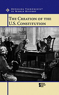 The Creation of U.S. Constitution (Opposing Viewpoints in World History), Nardo, Don