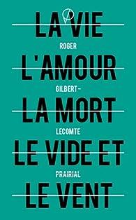 La vie l\'amour la mort le vide et le vent, suivi de Le miroir noir par Roger Gilbert-Lecomte