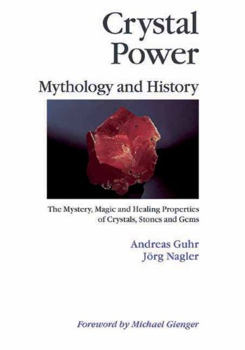 Crystal Power, Mythology and History: The Mystery, Magic and Healing Properties of Crystals, Stones and Gems