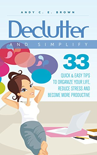 Declutter And Simplify - 33 Proven Ways To Declutter And Simplify Your Life (Organization Books compare prices)