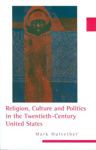 Religion, Culture, and Politics in the Twentieth-Century United States (Columbia Series on Religion and Politics)