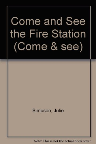 Come and See the Fire Station (Come & see)