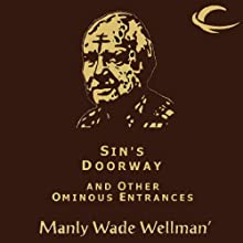 Sin's Doorway and Other Ominous Entrances: Selected Stories of Manly Wade Wellman, Volume 4 Audiobook by Manly Wade Wellman Narrated by Brian Troxell