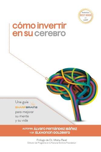 como-invertir-en-su-cerebro-una-guia-sharpbrains-para-mejorar-su-mente-y-su-vida