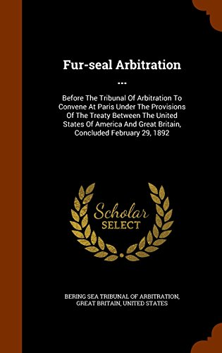 Fur-seal Arbitration ...: Before The Tribunal Of Arbitration To Convene At Paris Under The Provisions Of The Treaty Between The United States Of America And Great Britain, Concluded February 29, 1892 PDF