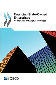 Financing State-Owned Enterprises: An Overview Of National Practices