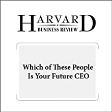 Which of These People Is Your Future CEO (Harvard Business Review) Periodical by Boris Groysberg, Andrew Hill, Toby Johnson Narrated by Todd Mundt
