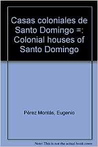 Casas coloniales de Santo Domingo =: Colonial houses of Santo Domingo