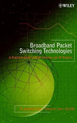 Broadband Packet Switching Technologies: A Practical Guide to ATM Switches and IP Routers (A Wiley-Interscience publication)