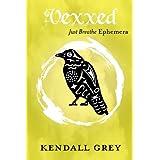 Vexxed (JUST BREATHE Ephemera Book 4) ~ Kendall Grey