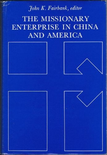 The Missionary Enterprise in China and America (Study in American -East Asian Relations)
