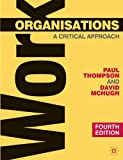 Work Organisations: A Critical Approach (023052222X) by Thompson, Paul B.