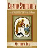 Creation Spirituality: Liberating Gifts for the Peoples of the Earth (0060629169) by Fox, Matthew