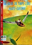 GUIDE DU TEMPS LIBRE EN HAUTE GARONNE (LE) [No 122] du 02/03/1993 - SEJOURS - CIRCUITS - STAGES - RANDONNEES...