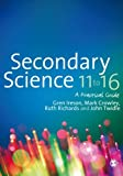 Secondary Science 11 to 16: A Practical Guide