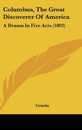 Columbus, the Great Discoverer of America: A Drama in Five Acts (1892)