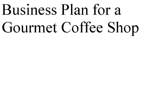 Business Plan For A Gourmet Coffee Shop (Professional Fill-In-The-Blank Business Plans By Type Of Business)